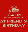 KEEP CALM BECOZ TOMMROW MY BEST FRIEND SIMRAN BIRTHDAY - Personalised Poster A4 size