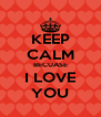 KEEP CALM BECUASE I LOVE YOU - Personalised Poster A4 size