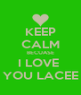 KEEP CALM BECUASE I LOVE  YOU LACEE - Personalised Poster A4 size