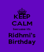 KEEP CALM becuase it's Ridhmi's Birthday - Personalised Poster A4 size