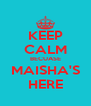 KEEP CALM BECUASE MAISHA'S HERE - Personalised Poster A4 size