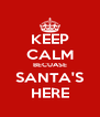 KEEP CALM BECUASE SANTA'S HERE - Personalised Poster A4 size