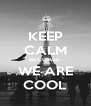 KEEP CALM BECUASE  WE ARE COOL - Personalised Poster A4 size