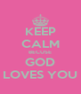 KEEP CALM BECUSE GOD LOVES YOU - Personalised Poster A4 size