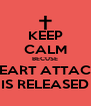 KEEP CALM BECUSE HEART ATTACK IS RELEASED - Personalised Poster A4 size