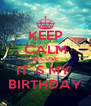 KEEP CALM BECUSE IT`S MY  BIRTHDAY - Personalised Poster A4 size