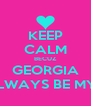 KEEP CALM BECUZ GEORGIA WILL ALLWAYS BE MY FRIEND - Personalised Poster A4 size