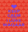 KEEP CALM BECUZ I LOVE WAQAAR - Personalised Poster A4 size
