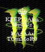 KEEP CAlm BeCUz IT hAv BAzAAr TOmMoR0 - Personalised Poster A4 size