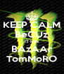 KEEP CALM BeCUz IT hAv BAzAAr TomMoRO - Personalised Poster A4 size