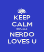 KEEP CALM BECUZ NERDO LOVES U - Personalised Poster A4 size