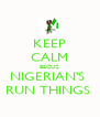 KEEP CALM BECUZ NIGERIAN'S  RUN THINGS  - Personalised Poster A4 size