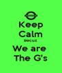 Keep Calm Becuz We are  The G's - Personalised Poster A4 size