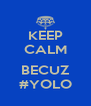 KEEP CALM  BECUZ #YOLO - Personalised Poster A4 size