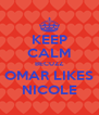 KEEP CALM BECUZZ OMAR LIKES NICOLE - Personalised Poster A4 size