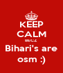 KEEP CALM BECZ Bihari's are osm :) - Personalised Poster A4 size