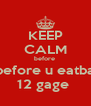 KEEP CALM before   before u eatba  12 gage  - Personalised Poster A4 size