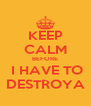 KEEP CALM BEFORE  I HAVE TO DESTROYA - Personalised Poster A4 size