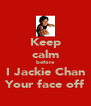 Keep calm before I Jackie Chan Your face off - Personalised Poster A4 size