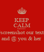 KEEP CALM before I #screenshot our texts and @ you & her  - Personalised Poster A4 size