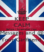 KEEP CALM Before I Screenshot Your Messages and @ Your Girlfriend  - Personalised Poster A4 size