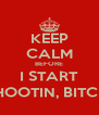 KEEP CALM BEFORE I START SHOOTIN, BITCH! - Personalised Poster A4 size