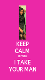 KEEP CALM BEFORE I TAKE YOUR MAN - Personalised Poster A4 size
