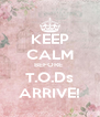 KEEP CALM BEFORE  T.O.Ds ARRIVE! - Personalised Poster A4 size