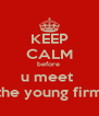 KEEP CALM before  u meet  the young firm - Personalised Poster A4 size