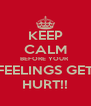 KEEP CALM BEFORE YOUR  FEELINGS GET HURT!! - Personalised Poster A4 size