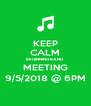 KEEP CALM BEGINNING BAND MEETING 9/5/2018 @ 6PM - Personalised Poster A4 size