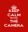 KEEP CALM BEHIND THE CAMERA - Personalised Poster A4 size
