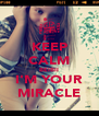 KEEP CALM BEIBII I'M YOUR MIRACLE - Personalised Poster A4 size
