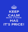 KEEP CALM BEING A HEROE HAS IT'S PRICE! - Personalised Poster A4 size