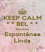 KEEP CALM * * BEL * * Bondosa Espontânea Linda - Personalised Poster A4 size