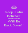 Keep Calm Belieber Justin's Account Will Be Back Soon!! - Personalised Poster A4 size