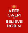 KEEP CALM & BELIEVE ROBIN - Personalised Poster A4 size
