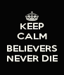KEEP CALM  BELIEVERS NEVER DIE - Personalised Poster A4 size