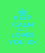 KEEP CALM BELLA LOVES YOU XX - Personalised Poster A4 size