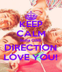 KEEP CALM Bella ONE DIRECTION LOVE YOU! - Personalised Poster A4 size