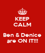 KEEP CALM  Ben & Denice are ON IT!!! - Personalised Poster A4 size