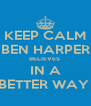 KEEP CALM BEN HARPER BELIEVES  IN A BETTER WAY  - Personalised Poster A4 size