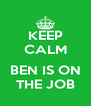 KEEP CALM  BEN IS ON THE JOB - Personalised Poster A4 size