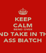KEEP CALM BEND OVER AND TAKE IN THE ASS BIATCH - Personalised Poster A4 size