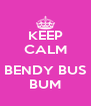 KEEP CALM  BENDY BUS BUM - Personalised Poster A4 size