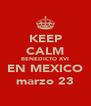 KEEP CALM BENEDICTO XVI EN MEXICO marzo 23 - Personalised Poster A4 size