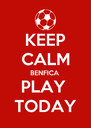 KEEP CALM BENFICA PLAY  TODAY - Personalised Poster A4 size
