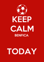 KEEP CALM BENFICA  TODAY - Personalised Poster A4 size