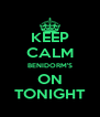 KEEP CALM BENIDORM'S ON TONIGHT - Personalised Poster A4 size