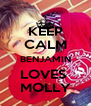 KEEP CALM BENJAMIN LOVES  MOLLY - Personalised Poster A4 size